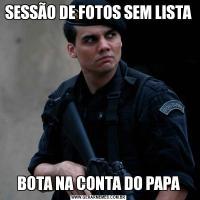 SESSÃO DE FOTOS SEM LISTABOTA NA CONTA DO PAPA