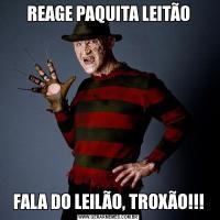 REAGE PAQUITA LEITÃOFALA DO LEILÃO, TROXÃO!!!