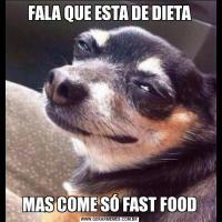 FALA QUE ESTA DE DIETAMAS COME SÓ FAST FOOD