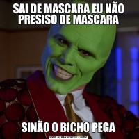 SAI DE MASCARA EU NÃO PRESISO DE MASCARASINÃO O BICHO PEGA