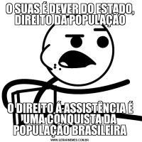 O SUAS É DEVER DO ESTADO, DIREITO DA POPULAÇÃOO DIREITO Á ASSISTÊNCIA É UMA CONQUISTA DA POPULAÇÃO BRASILEIRA