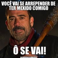 VOCÊ VAI SE ARREPENDER DE TER MEXIDO COMIGO Ô SE VAI!