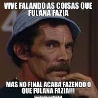VIVE FALANDO AS COISAS QUE FULANA FAZIAMAS NO FINAL ACABA FAZENDO O QUE FULANA FAZIA!!!