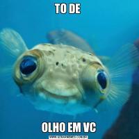 TO DE OLHO EM VC
