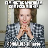 FEMINISTAS APRENDAM COM ESSA MULHERGONÇALVES, ignácio