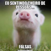EU SENTINDO CHEIRO DE PESSOAS ...FALSAS