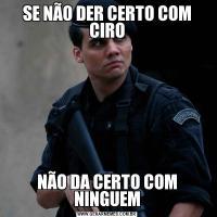 SE NÃO DER CERTO COM CIRONÃO DA CERTO COM NINGUEM