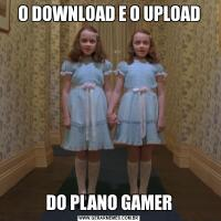 O DOWNLOAD E O UPLOADDO PLANO GAMER