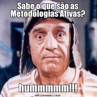 Sabe o que são as Metodologias Ativas?hummmmm!!!