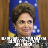BENTO QUANDO SUA MÃE FALA PRA ELE SER PROTONOTÁRIO APOSTÓLICO