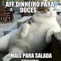 AFF DINHEIRO PARA DOCES......MAIS PARA SALADA
