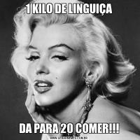 1 KILO DE LINGUIÇADA PARA 20 COMER!!!
