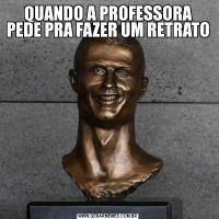 QUANDO A PROFESSORA PEDE PRA FAZER UM RETRATO