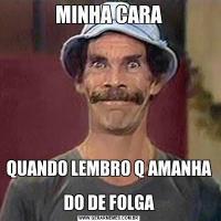 MINHA CARAQUANDO LEMBRO Q AMANHA  DO DE FOLGA