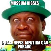 MUSSUM DISSES E FAKE NEWS  MENTIRA CAO FURADO