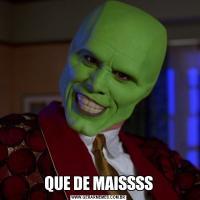 QUE DE MAISSSS