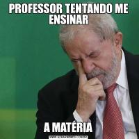 PROFESSOR TENTANDO ME ENSINARA MATÉRIA
