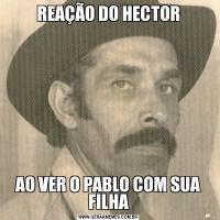 REAÇÃO DO HECTORAO VER O PABLO COM SUA FILHA