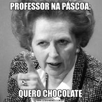 PROFESSOR NA PÁSCOA:QUERO CHOCOLATE