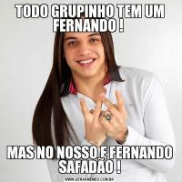 TODO GRUPINHO TEM UM FERNANDO ! MAS NO NOSSO E FERNANDO SAFADÃO !