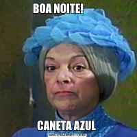 BOA NOITE!         CANETA AZUL