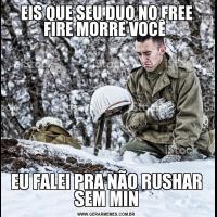 EIS QUE SEU DUO NO FREE FIRE MORRE VOCÊ EU FALEI PRA NÃO RUSHAR SEM MIN