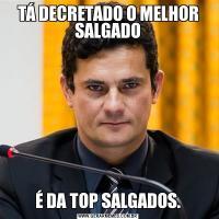 TÁ DECRETADO O MELHOR SALGADOÉ DA TOP SALGADOS.