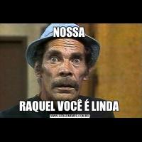 NOSSA RAQUEL VOCÊ É LINDA