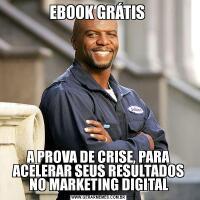 EBOOK GRÁTIS A PROVA DE CRISE, PARA ACELERAR SEUS RESULTADOS NO MARKETING DIGITAL