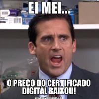 EI MEI...O PREÇO DO CERTIFICADO DIGITAL BAIXOU!