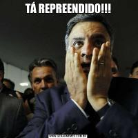 TÁ REPREENDIDO!!!