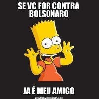 SE VC FOR CONTRA BOLSONAROJA É MEU AMIGO