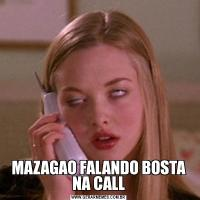 MAZAGAO FALANDO BOSTA NA CALL