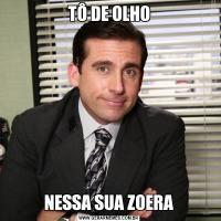 TÔ DE OLHONESSA SUA ZOERA
