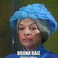 BRUNA RAIZ