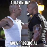 AULA ONLINE                                                                                                                                                   × AULA PRESENCIAL