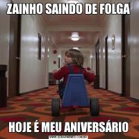 ZAINHO SAINDO DE FOLGAHOJE É MEU ANIVERSÁRIO