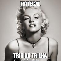 TRILEGALTRIO DA TRILHA
