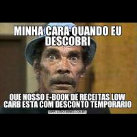 MINHA CARA QUANDO EU DESCOBRIQUE NOSSO E-BOOK DE RECEITAS LOW CARB ESTA COM DESCONTO TEMPORARIO