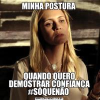 MINHA POSTURA QUANDO QUERO DEMOSTRAR CONFIANÇA #SÓQUENÃO