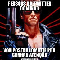 PESSOAS DO TWITTER DOMINGOVOU POSTAR LOMOTIF PRA GANHAR ATENÇÃO