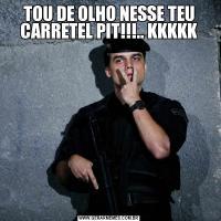 TOU DE OLHO NESSE TEU CARRETEL PIT!!!.. KKKKK