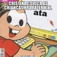 CRISTINA COLOCA AS CRIANÇAS PRA FAZER XIXI.