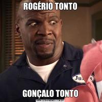 ROGÉRIO TONTOGONÇALO TONTO