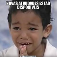 NOVAS ATIVIDADES ESTÃO DISPONÍVEIS