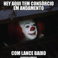 HEY AQUI TEM CONSÓRCIO EM ANDAMENTOCOM LANCE BAIXO