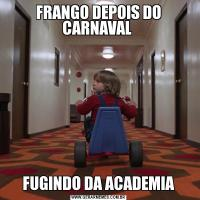 FRANGO DEPOIS DO CARNAVAL FUGINDO DA ACADEMIA