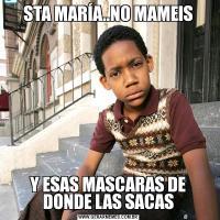 STA MARÍA..NO MAMEISY ESAS MASCARAS DE DONDE LAS SACAS