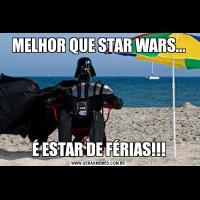 MELHOR QUE STAR WARS...É ESTAR DE FÉRIAS!!!