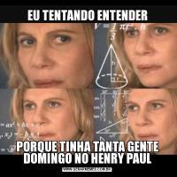 EU TENTANDO ENTENDERPORQUE TINHA TANTA GENTE DOMINGO NO HENRY PAUL